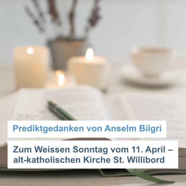 Anselm Bilgri zum Weißer Sonntag, 11. April 2021 – Prediktgedanken